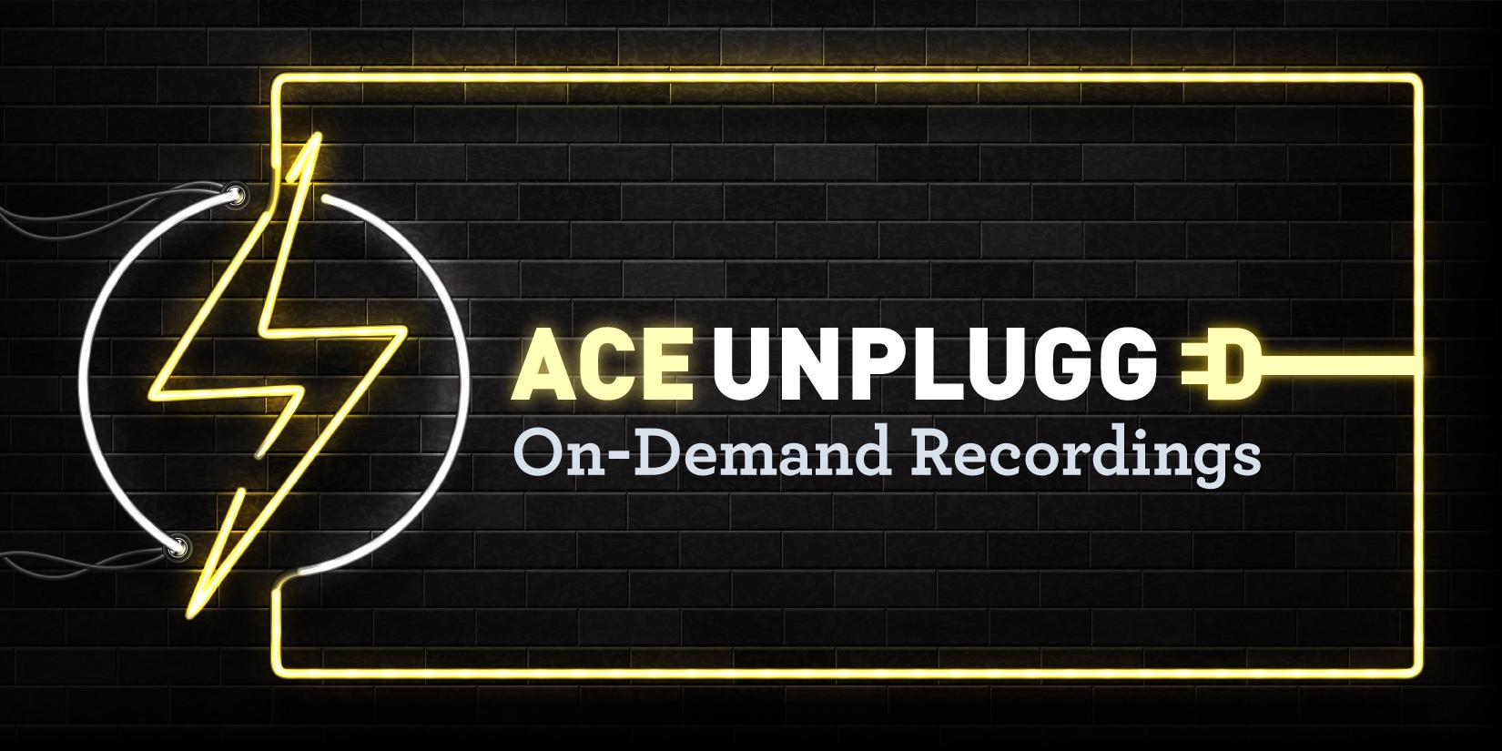 ace unplugged